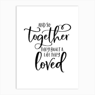 And So Together They Built A Life They Loved Art Print