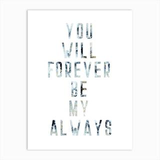 Forever My Always Art Print