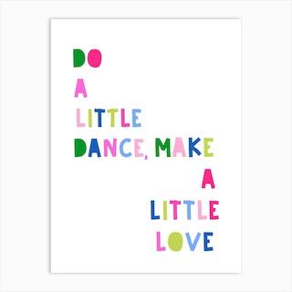 Do A Little Dance, Make A Little Love Art Print