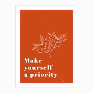 Make Yourself A Priority Art Print