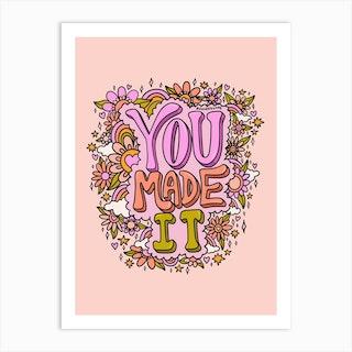 You Made It Art Print