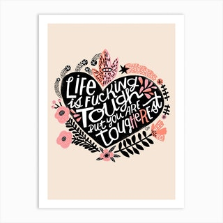 Life Is Fucking Tough But You Are Tougherest Art Print