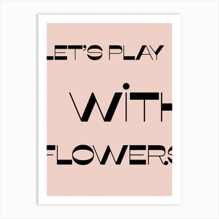 Let Is Play With Flowers Art Print