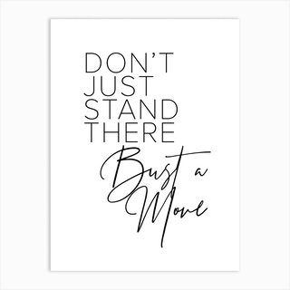Dont Just Stand There Bust A Move Art Print