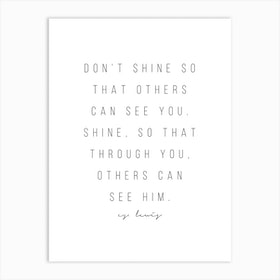 Dont Shine So That Others Can See You Art Print