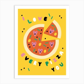 I Love Every Pizza You Art Print