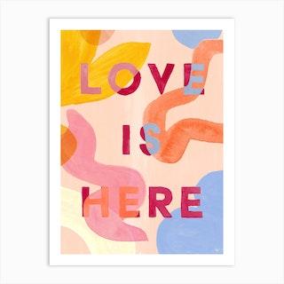 Love Is Here Art Art Print