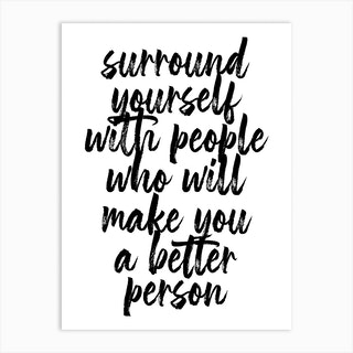 Surround Yourself With People Who Will Make You A Better Person Art Print