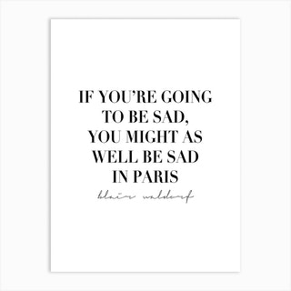 If Youre Going To Be Sad You Might As Well Be Sad In Paris Art Print