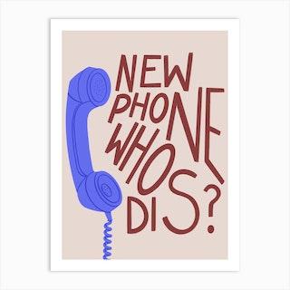New Phone Who Dis Art Print