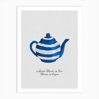 Where There Is Tea Art Print