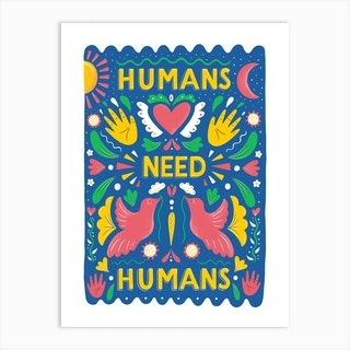 Humans Need Humans Art Print