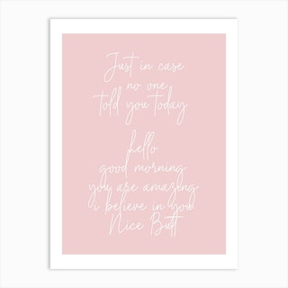Hello Good Morning Youre Amazing I Belive In You Nice Butt Pink And White Art Print