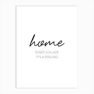 Home Is A Feeling Art Print