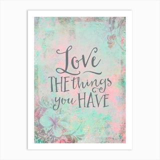 Love The Things You Have Art Print
