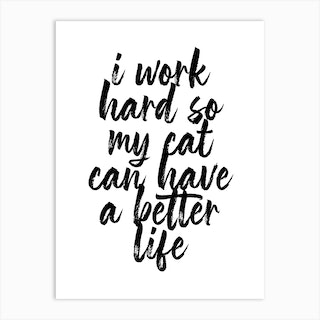 I Work Hard So My Cat Can Have A Better Life Script Art Print
