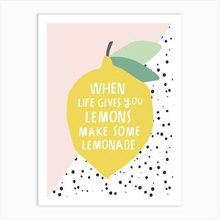 When Life Gives You Lemons Make Some Lemonade Art Print