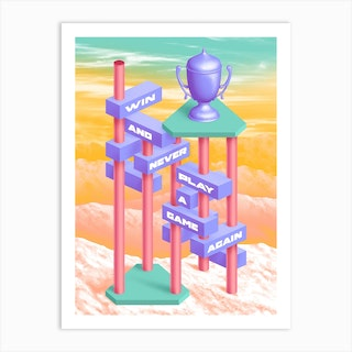 Win And Never Play A Game Again Art Print