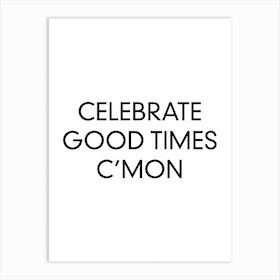 Celebrate Good Times Art Print