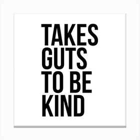 Takes Guts To Be Kind Canvas Print