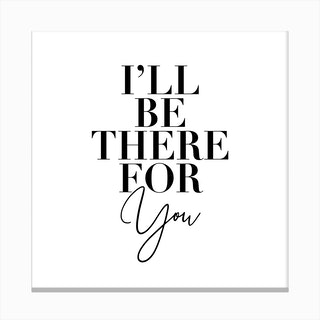 Ill Be There For You Friends Tv Quote Canvas Print
