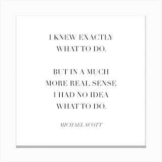 I Knew Exactly What To Do Michael Scott Quote Canvas Print