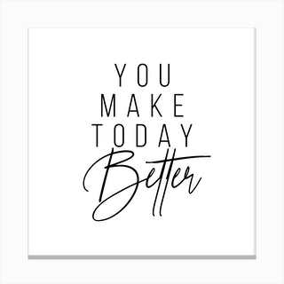 You Make Today Better Canvas Print