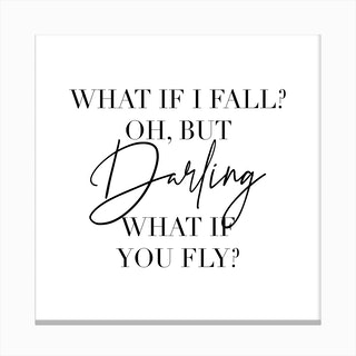 What If I Fall Oh But Darling What If You Fly Canvas Print