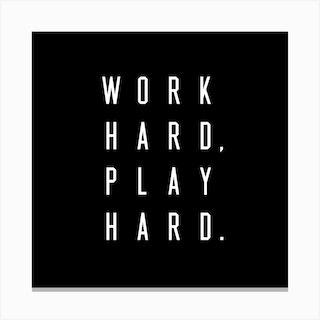 Work Hard Play Hard Black Square Canvas Print