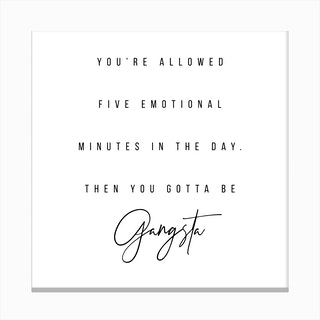 You Are Allowed Five Emotional Minutes In The Day Then You Gotta Be Gangsta Canvas Print