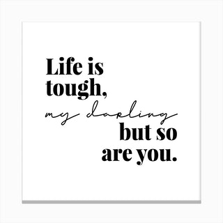 Life Is Tough My Darling But So Are You Canvas Print