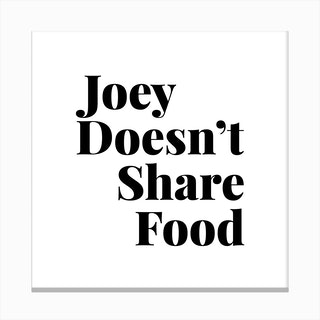 Joey Doesnt Share Food, Friends Tv Quote Canvas Print