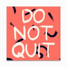 Do Not Quit Canvas Print