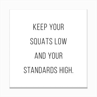 Keep Your Squats Low And Your Standards High Canvas Print