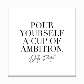 Pour Yourself A Cup Of Ambition Dolly Parton Canvas Print