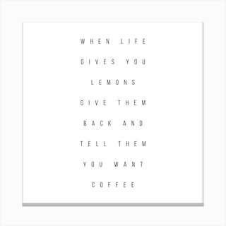 When Life Gives You Lemons Give Them Back And Tell Them You Want Coffee Canvas Print
