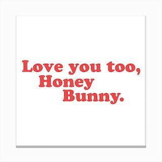 Love You, Honey Bunny   Square Canvas Print