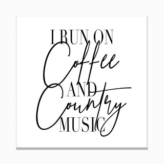 I Run On Coffee And Country Music Canvas Print
