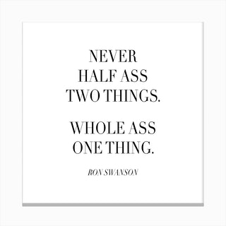 Never Half Ass Two Things Ron Swanson Quote Canvas Print