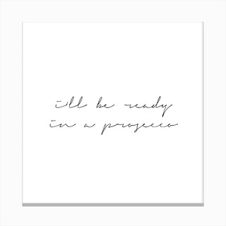 I Will Be Ready In A Prosecco Canvas Print