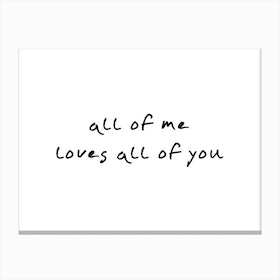 All Of Me Loves All Of You Canvas Print