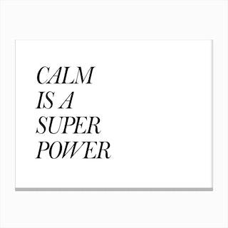 Calm Is A Super Power Canvas Print