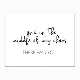And In The Middle Of My Chaos Canvas Print