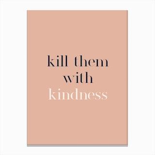 Kill Them With Kindness Canvas Print