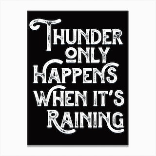 Thunder Only Happens When Its Raining Black White Lyric Quote Canvas Print