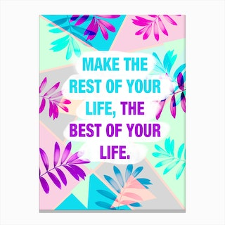 Make The Rest Of Your Life Best Tropical Canvas Print