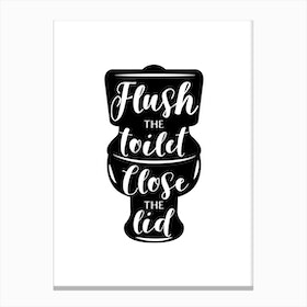 flush the toilet and close the lid Canvas Print