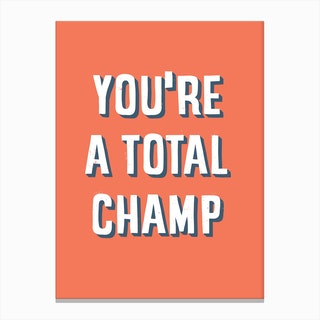 You Are A Total Champ Canvas Print