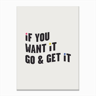If You Want It, Go & Get It Canvas Print
