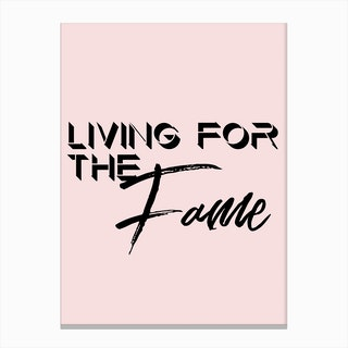 Living For the Fame Canvas Print
